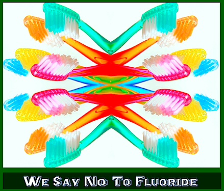 WE SAY NO TO FLUORIDE